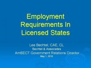 Employment Requirements In Licensed States Lee Bechtel CAE