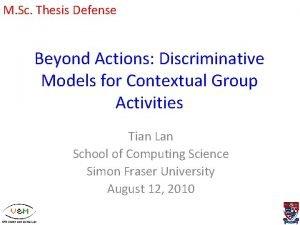 M Sc Thesis Defense Beyond Actions Discriminative Models