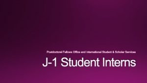 J1 Student Interns J1 Student Internship Program This