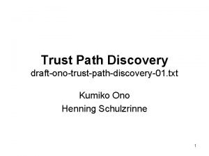 Trust Path Discovery draftonotrustpathdiscovery01 txt Kumiko Ono Henning