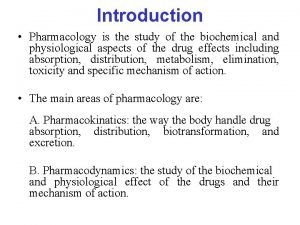 Introduction Pharmacology is the study of the biochemical