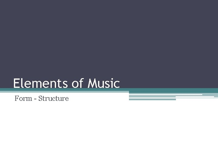 Elements of Music Form Structure Form Definition Form