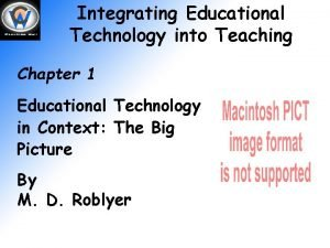 Integrating Educational Technology into Teaching Chapter 1 Educational