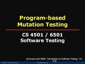 Programbased Mutation Testing CS 4501 6501 Software Testing
