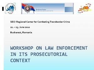 SECI Regional Center for Combating Transborder Crime 22