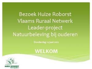 Bezoek Huize Roborst Vlaams Ruraal Netwerk Leaderproject Natuurbeleving