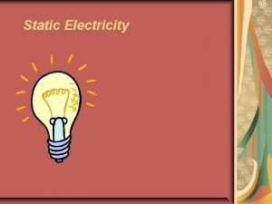 Static Electricity Static Electricity In this topic you