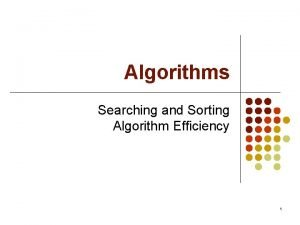 Algorithms Searching and Sorting Algorithm Efficiency 1 Efficiency