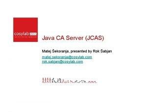 Java CA Server JCAS Matej ekoranja presented by