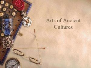 Arts of Ancient Cultures Ancient Cultures w Include