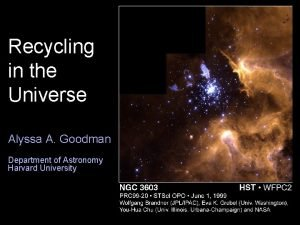Recycling in the Universe Alyssa A Goodman Department