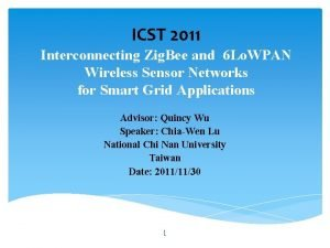 ICST 2011 Interconnecting Zig Bee and 6 Lo