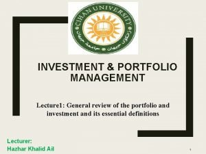 INVESTMENT PORTFOLIO MANAGEMENT Lecture 1 General review of