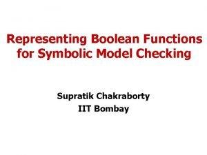 Representing Boolean Functions for Symbolic Model Checking Supratik