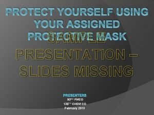 PROTECT YOURSELF USING YOUR ASSIGNED PROTECTIVE MASK SAMPLE