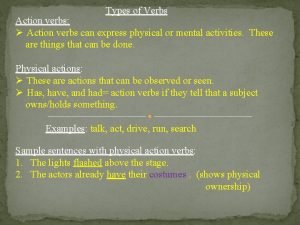 Types of Verbs Action verbs Action verbs can