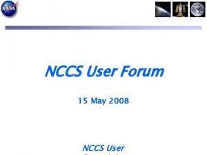NCCS User Forum 15 May 2008 NCCS User