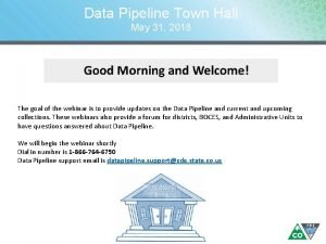 Data Pipeline Town Hall May 31 2018 The