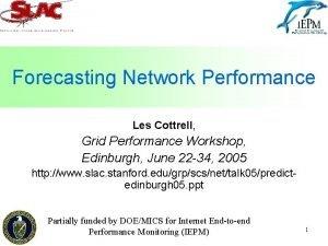 Forecasting Network Performance Les Cottrell Grid Performance Workshop