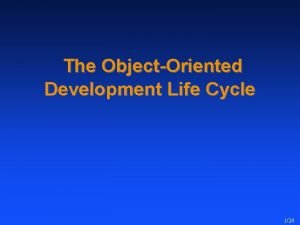 The ObjectOriented Development Life Cycle 124 The ObjectOriented