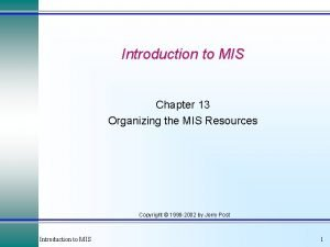 Introduction to MIS Chapter 13 Organizing the MIS