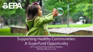 Supporting Healthy Communities A Superfund Opportunity EPA Superfund