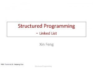 Structured Programming Linked List Xin Feng With Thanks