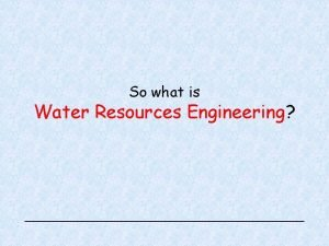 So what is Water Resources Engineering Some definitions