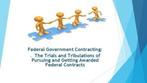 Federal Government Contracting The Trials and Tribulations of