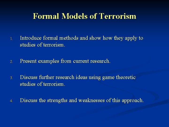 Formal Models of Terrorism 1 Introduce formal methods