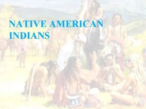 NATIVE AMERICAN INDIANS THE FIRST AMERICANS A long