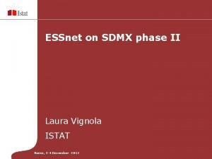 ESSnet on SDMX phase II Laura Vignola ISTAT