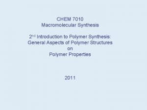 CHEM 7010 Macromolecular Synthesis 2 nd Introduction to