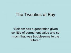 The Twenties at Bay Seldom has a generation