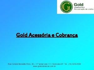 Gold Acessria e Cobrana Rua Coronel Benedito Pires