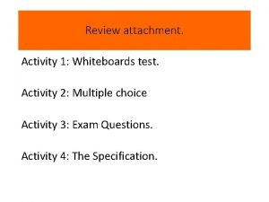 Review attachment Activity 1 Whiteboards test Activity 2