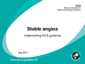 Stable angina Implementing NICE guidance July 2011 NICE