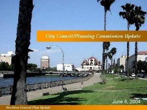 City CouncilPlanning Commission Update June 8 2004 Stockton