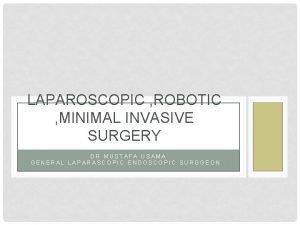 LAPAROSCOPIC ROBOTIC MINIMAL INVASIVE SURGERY DR MUSTAFA USAMA