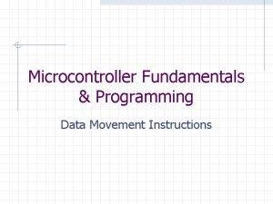 Microcontroller Fundamentals Programming Data Movement Instructions Data Movement