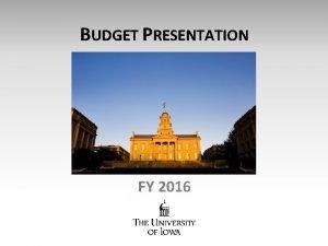 BUDGET PRESENTATION FY 2016 1 FY 2016 University