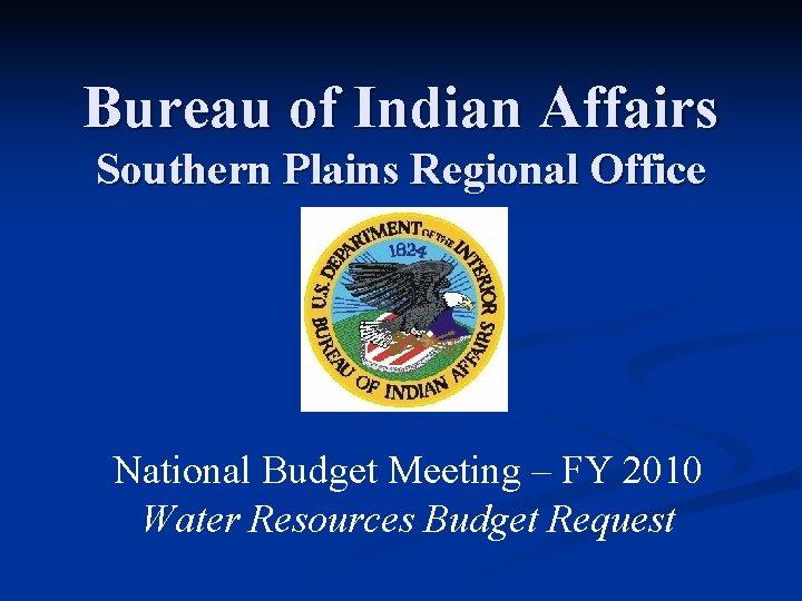 Bureau of Indian Affairs Southern Plains Regional Office