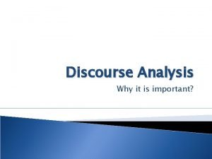 Discourse Analysis Why it is important Discourse Analysis