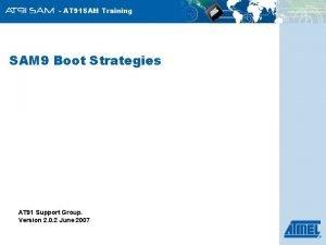 AT 91 SAM Training SAM 9 Boot Strategies