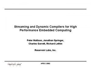 Streaming and Dynamic Compilers for High Performance Embedded