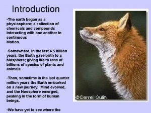 Introduction The earth began as a physiosphere a