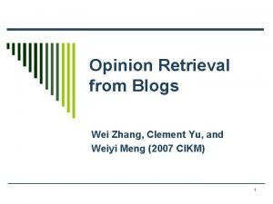 Opinion Retrieval from Blogs Wei Zhang Clement Yu