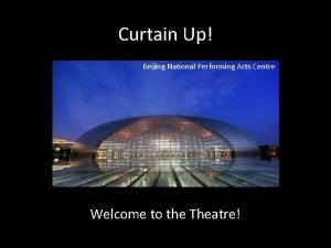 Curtain Up Beijing National Performing Arts Centre Welcome