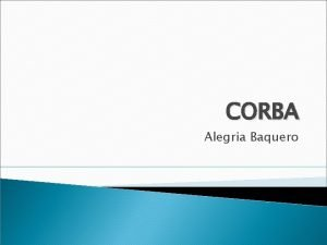 CORBA Alegria Baquero Introduction CORBA Common Object Request