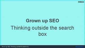 Grown up SEO Thinking outside the search box